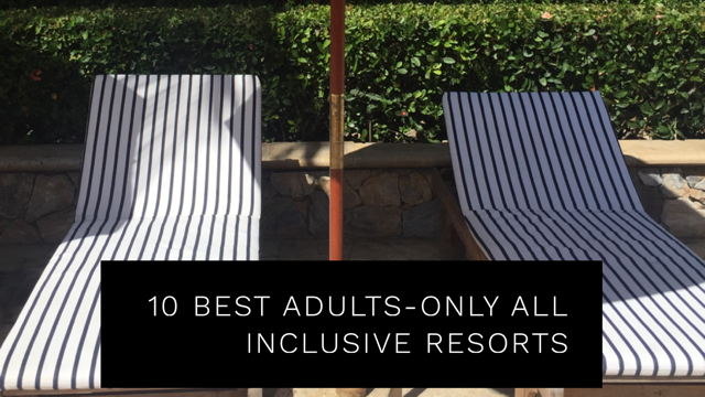 10 Best Adults-Only All-Inclusive Resorts in the World